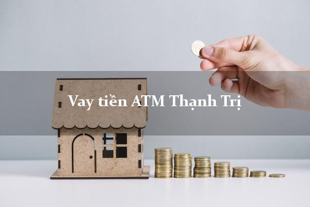 Vay tiền ATM Thạnh Trị Sóc Trăng