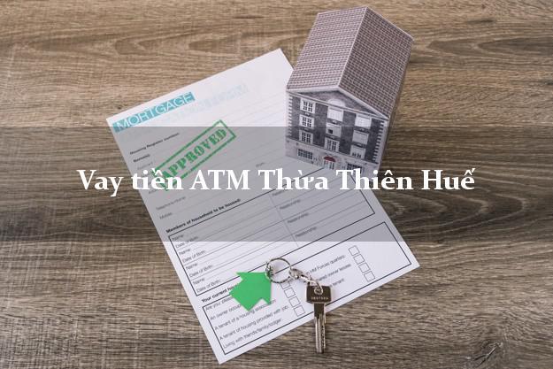 Vay tiền ATM Thừa Thiên Huế