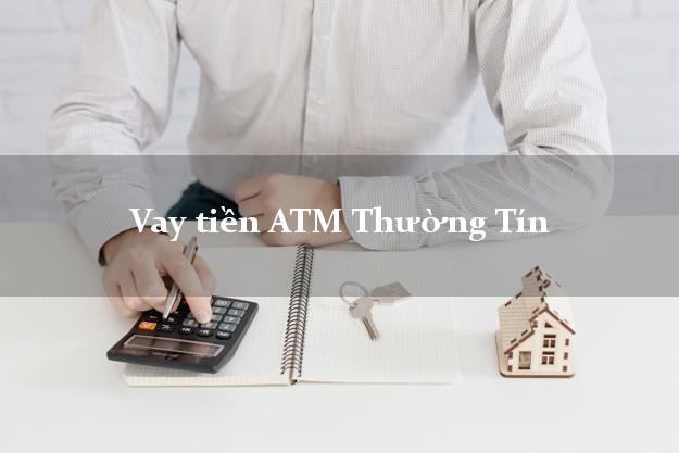 Vay tiền ATM Thường Tín Hà Nội