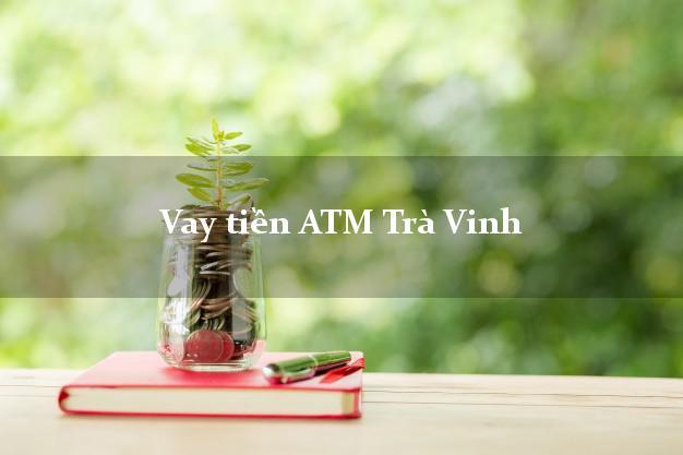 Vay tiền ATM Trà Vinh
