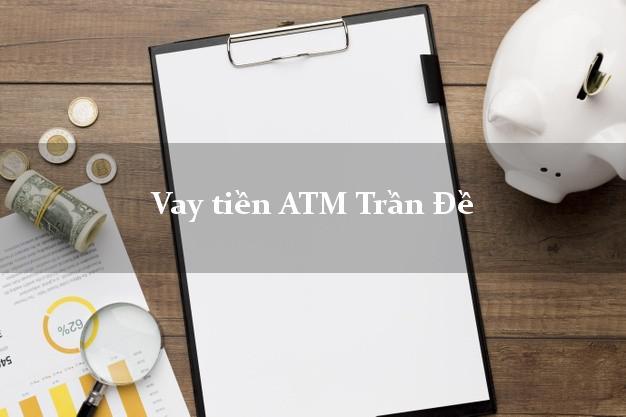 Vay tiền ATM Trần Đề Sóc Trăng