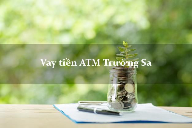 Vay tiền ATM Trường Sa Khánh Hòa