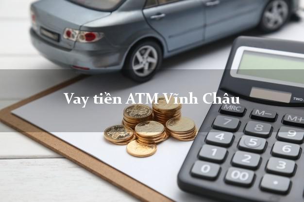 Vay tiền ATM Vĩnh Châu Sóc Trăng