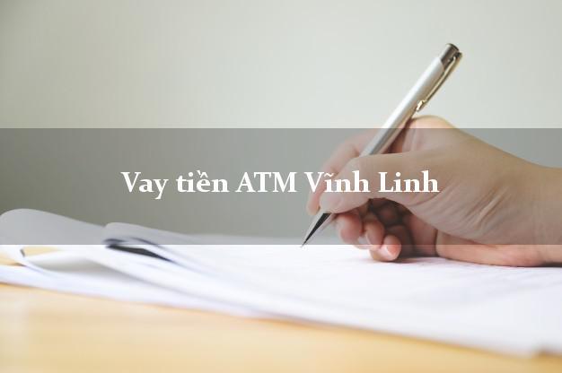 Vay tiền ATM Vĩnh Linh Quảng Trị