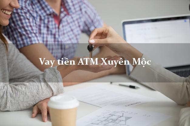Vay tiền ATM Xuyên Mộc Bà Rịa Vũng Tàu