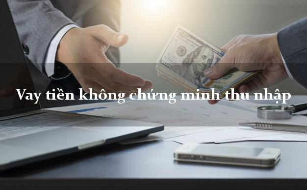 Vay tiền không chứng minh thu nhập