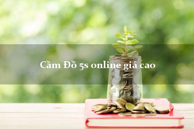 Cầm Đồ 5s online giá cao
