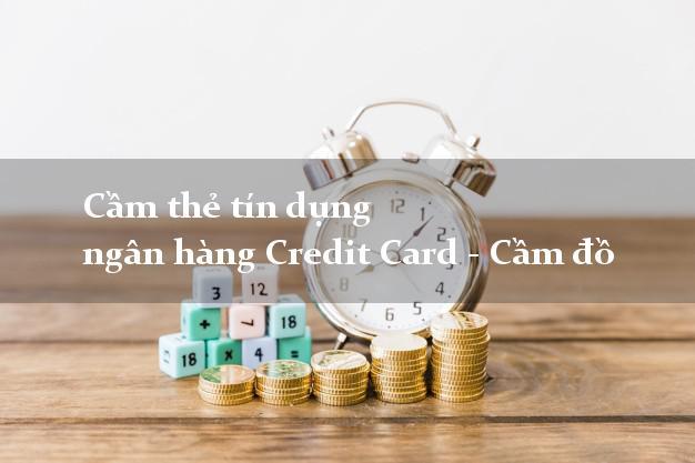 Cầm thẻ tín dụng ngân hàng Credit Card - Cầm đồ nhanh online 24h